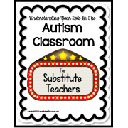 Autism Classroom SUBSTITUTE GUIDE – Understanding Your Role in the Autism Classroom