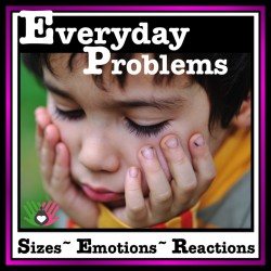 SOCIAL SKILLS, Everyday Problems {Sizes, Emotions, Reactions}