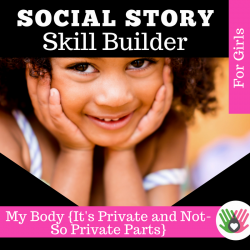SOCIAL STORY SKILL BUILDER   My Body, It's Private and Not-So-Private Parts {For Girls}
