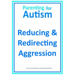 Reducing and Redirecting Aggression in Kids with Autism- Parent Workbook